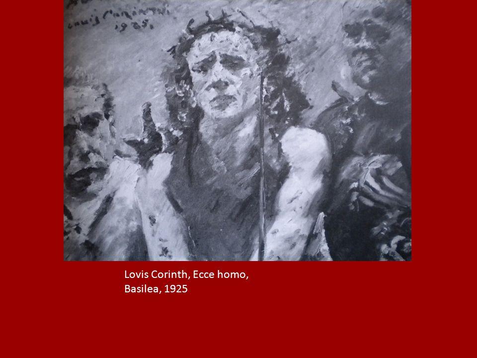 Lovis Corinth, Ecce homo, Basilea, 1925