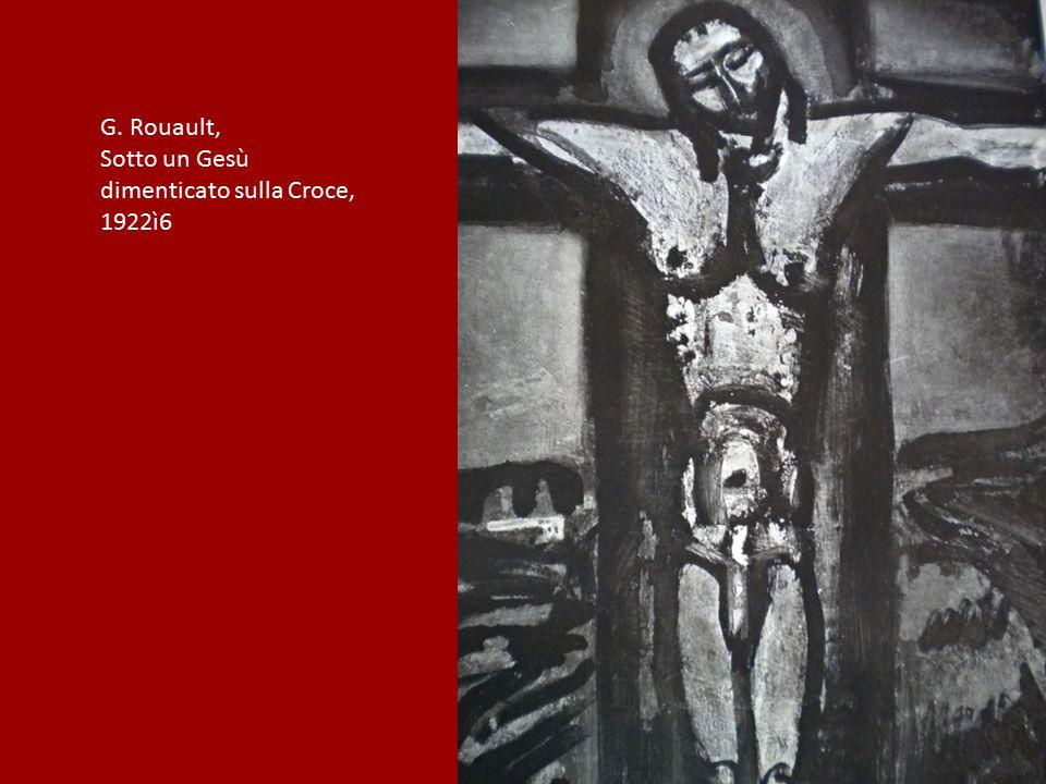 G. Rouault, Sotto un Gesù dimenticato sulla Croce, 1922ì6