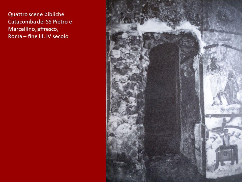Quattro scene bibliche Catacomba dei SS Pietro e Marcellino, affresco, Roma – fine III, IV secolo
