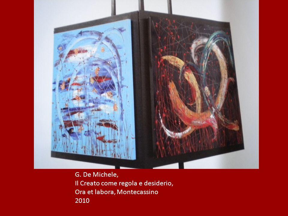 G. De Michele, Il Creato come regola e desiderio, Ora et labora, Montecassino 2010