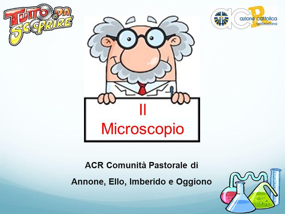 ACR Comunità Pastorale di Annone, Ello, Imberido e Oggiono Il Microscopio