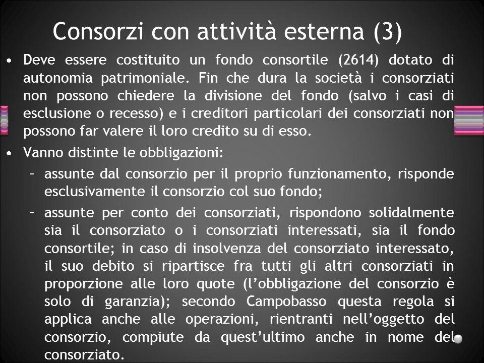 Consorzi con attività esterna (3) Deve essere costituito un fondo consortile (2614) dotato di autonomia patrimoniale. Fin che dura la società i consor
