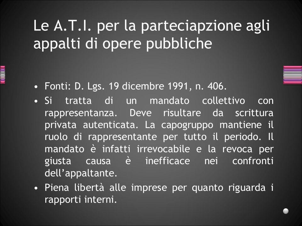 Le A.T.I. per la parteciapzione agli appalti di opere pubbliche Fonti: D. Lgs. 19 dicembre 1991, n. 406. Si tratta di un mandato collettivo con rappre