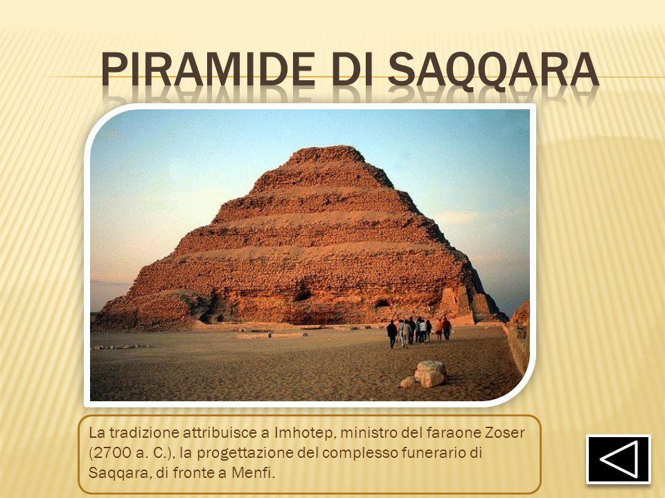 La tradizione attribuisce a Imhotep, ministro del faraone Zoser (2700 a. C.), la progettazione del complesso funerario di Saqqara, di fronte a Menfi.