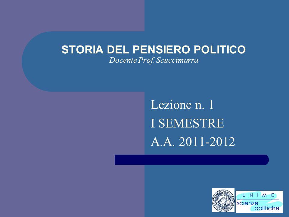 i STORIA DEL PENSIERO POLITICO Docente Prof. Scuccimarra Lezione n. 1 I SEMESTRE A.A. 2011-2012