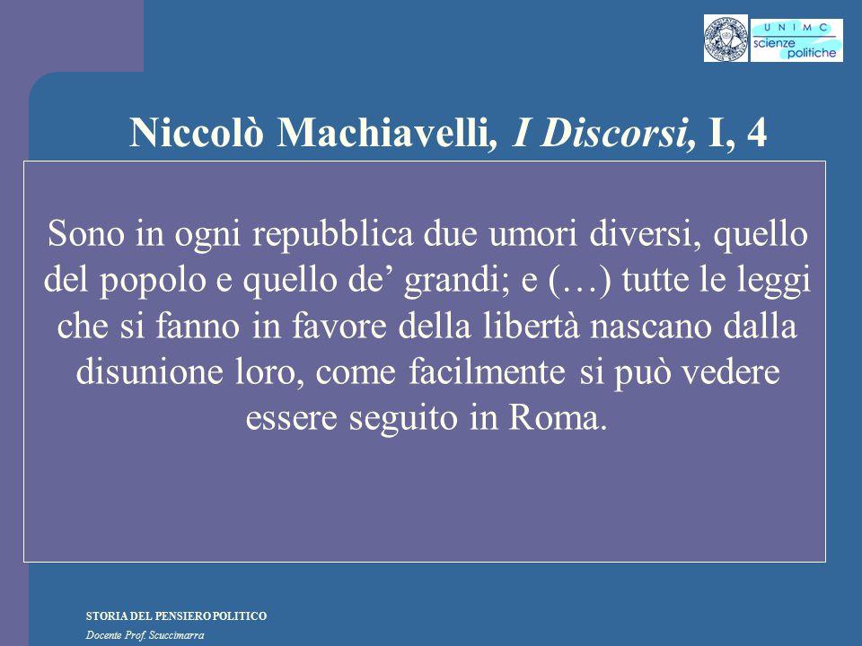 STORIA DEL PENSIERO POLITICO Docente Prof. Scuccimarra Niccolò Machiavelli, I Discorsi, I, 4 Sono in ogni repubblica due umori diversi, quello del pop
