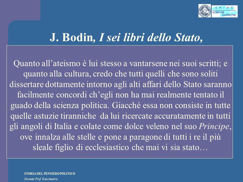 STORIA DEL PENSIERO POLITICO Docente Prof. Scuccimarra J. Bodin, I sei libri dello Stato, Quanto all'ateismo è lui stesso a vantarsene nei suoi scritt