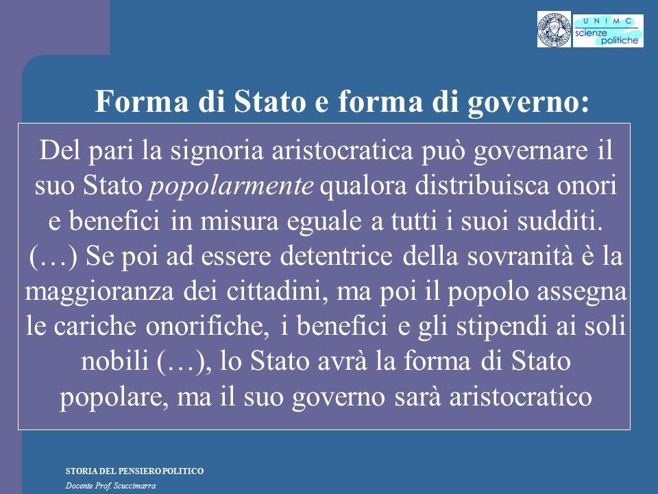 STORIA DEL PENSIERO POLITICO Docente Prof. Scuccimarra Forma di Stato e forma di governo: Del pari la signoria aristocratica può governare il suo Stat