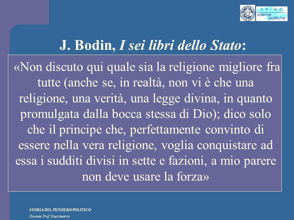 STORIA DEL PENSIERO POLITICO Docente Prof. Scuccimarra J. Bodin, I sei libri dello Stato: «Non discuto qui quale sia la religione migliore fra tutte (