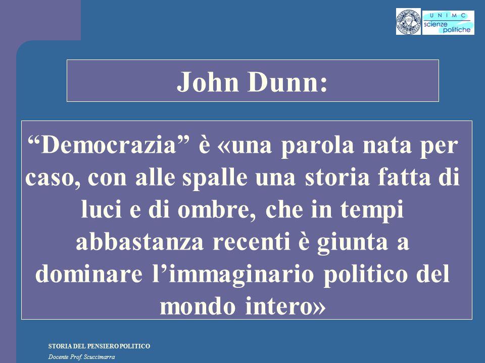 """STORIA DEL PENSIERO POLITICO Docente Prof. Scuccimarra STORIA COSTITUZIONALE John Dunn: """"Democrazia"""" è «una parola nata per caso, con alle spalle una"""