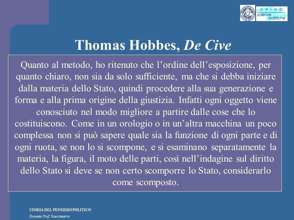 STORIA DEL PENSIERO POLITICO Docente Prof. Scuccimarra Thomas Hobbes, De Cive Quanto al metodo, ho ritenuto che l'ordine dell'esposizione, per quanto