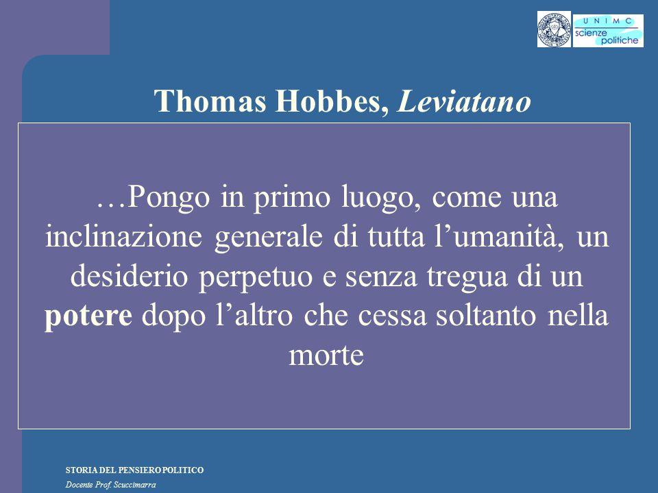 STORIA DEL PENSIERO POLITICO Docente Prof. Scuccimarra Thomas Hobbes, Leviatano …Pongo in primo luogo, come una inclinazione generale di tutta l'umani