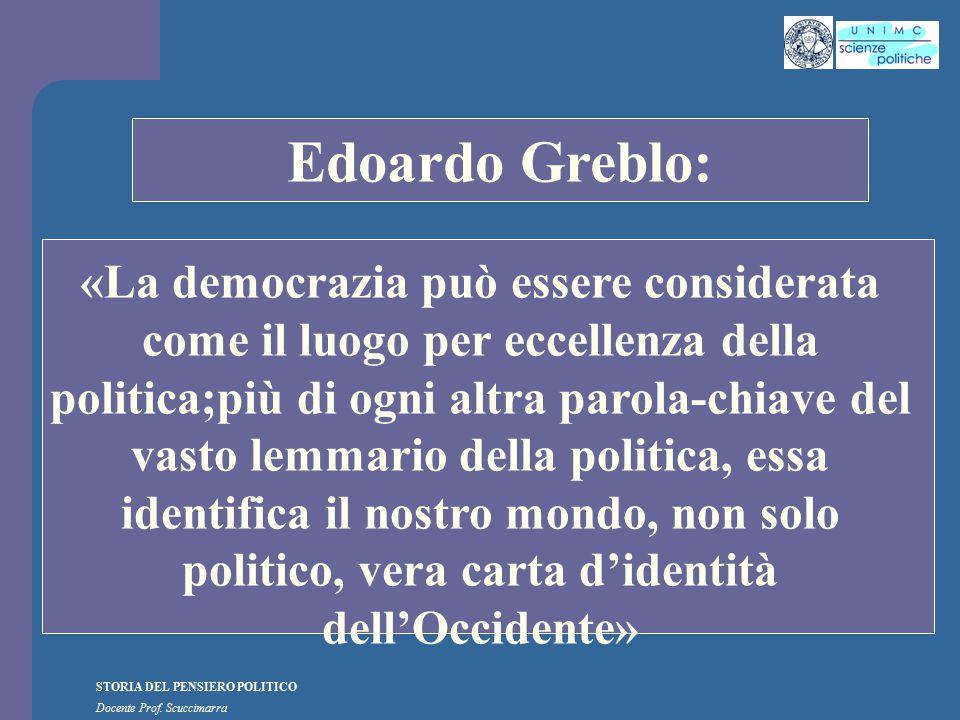 STORIA DEL PENSIERO POLITICO Docente Prof. Scuccimarra STORIA COSTITUZIONALE Edoardo Greblo: «La democrazia può essere considerata come il luogo per e