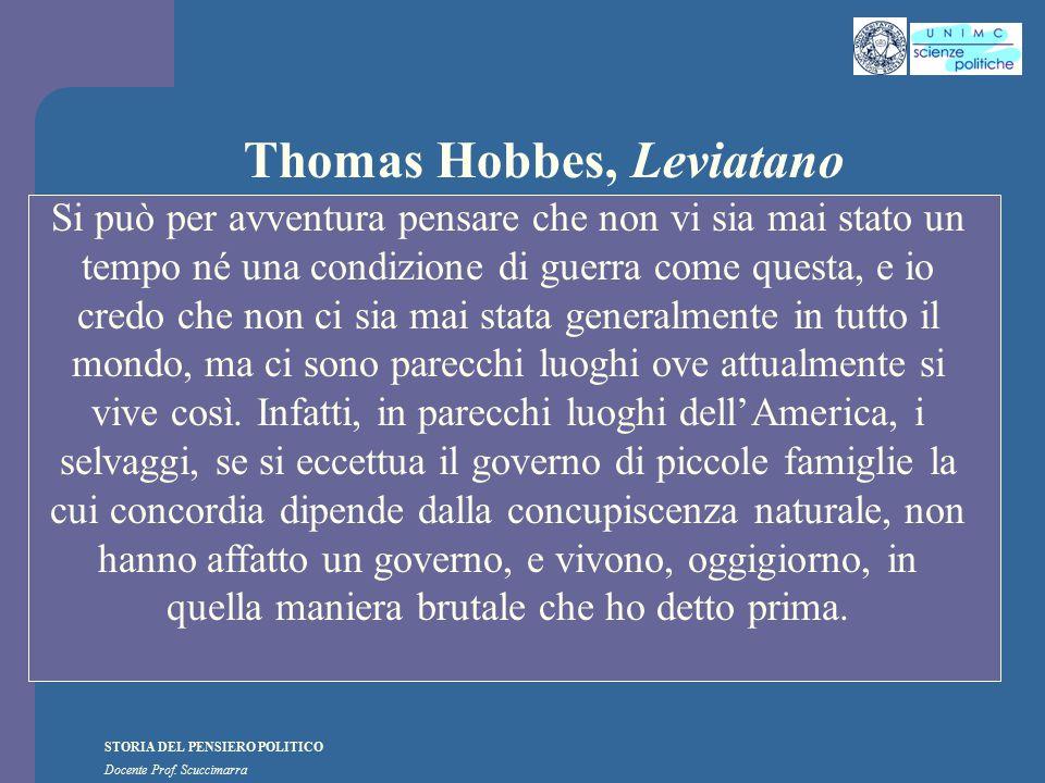 STORIA DEL PENSIERO POLITICO Docente Prof. Scuccimarra Thomas Hobbes, Leviatano Si può per avventura pensare che non vi sia mai stato un tempo né una