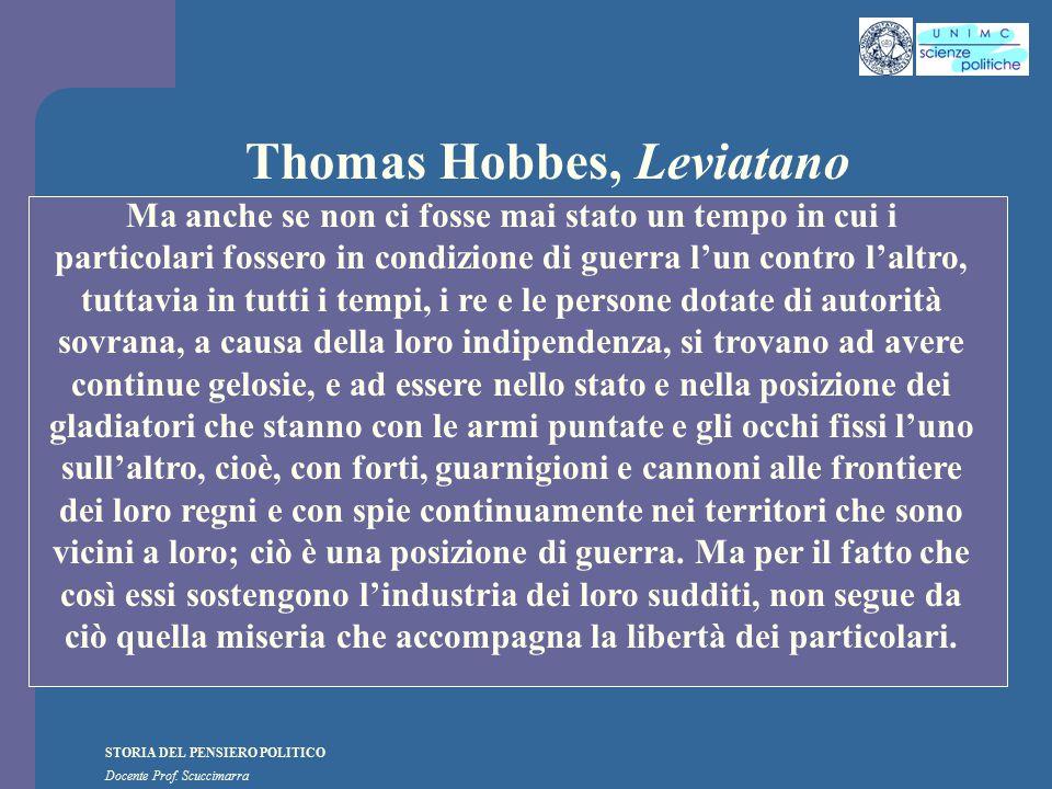 STORIA DEL PENSIERO POLITICO Docente Prof. Scuccimarra Thomas Hobbes, Leviatano Ma anche se non ci fosse mai stato un tempo in cui i particolari fosse