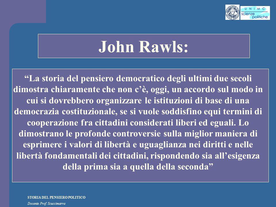 """STORIA DEL PENSIERO POLITICO Docente Prof. Scuccimarra STORIA COSTITUZIONALE John Rawls: """"La storia del pensiero democratico degli ultimi due secoli d"""