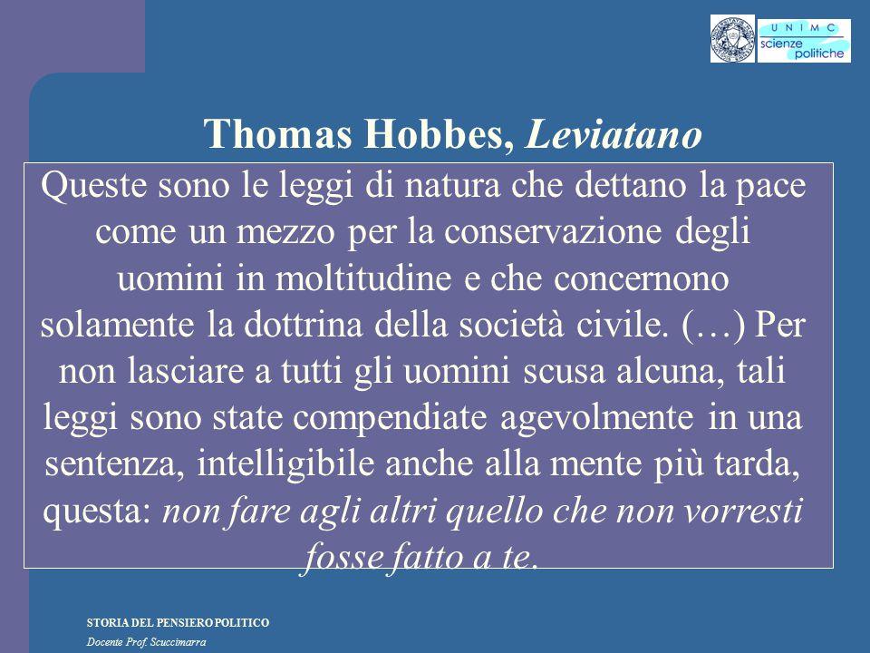 STORIA DEL PENSIERO POLITICO Docente Prof. Scuccimarra Thomas Hobbes, Leviatano Queste sono le leggi di natura che dettano la pace come un mezzo per l