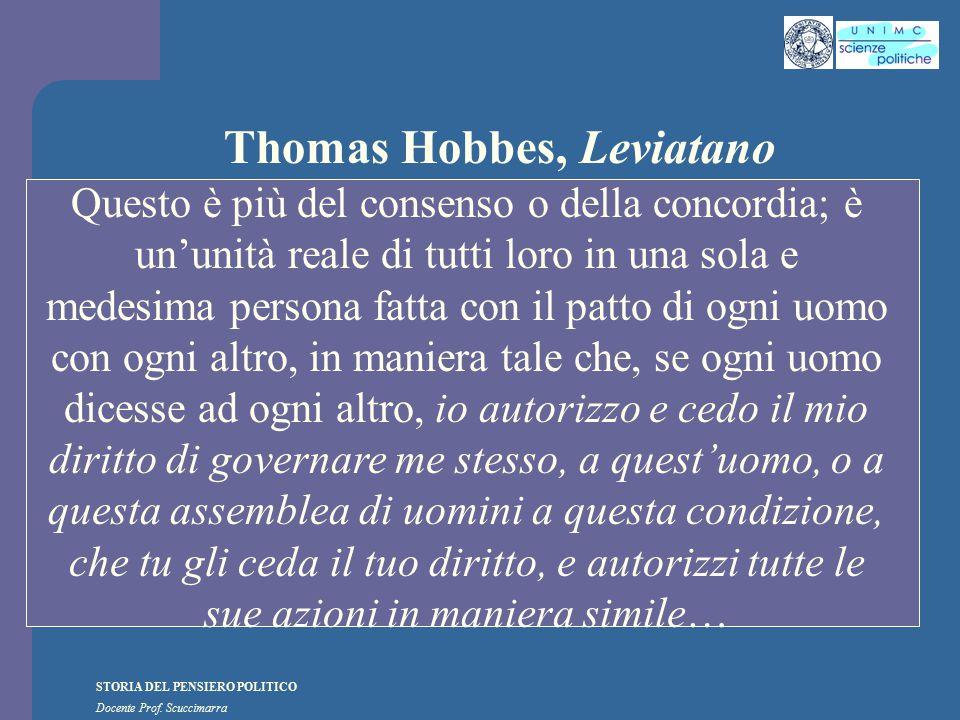 STORIA DEL PENSIERO POLITICO Docente Prof. Scuccimarra Thomas Hobbes, Leviatano Questo è più del consenso o della concordia; è un'unità reale di tutti