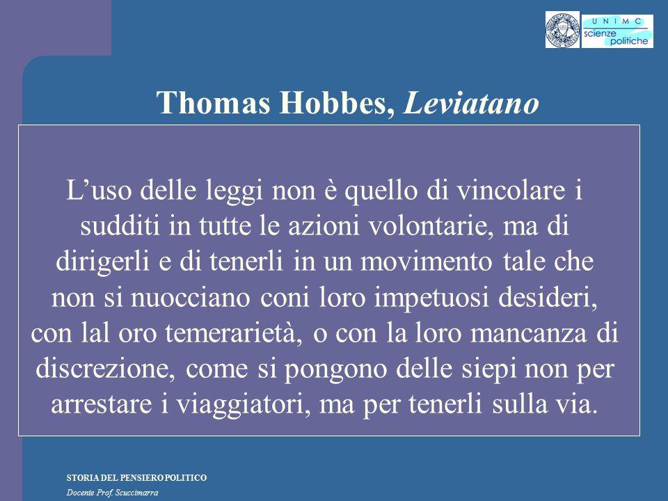 STORIA DEL PENSIERO POLITICO Docente Prof. Scuccimarra Thomas Hobbes, Leviatano L'uso delle leggi non è quello di vincolare i sudditi in tutte le azio