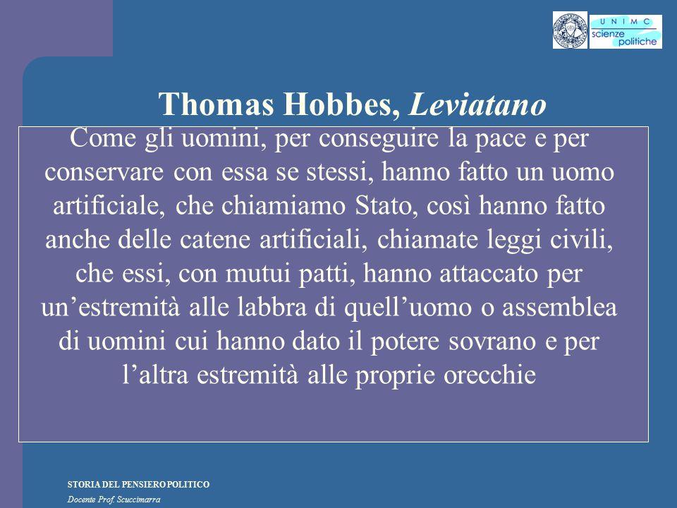 STORIA DEL PENSIERO POLITICO Docente Prof. Scuccimarra Thomas Hobbes, Leviatano Come gli uomini, per conseguire la pace e per conservare con essa se s