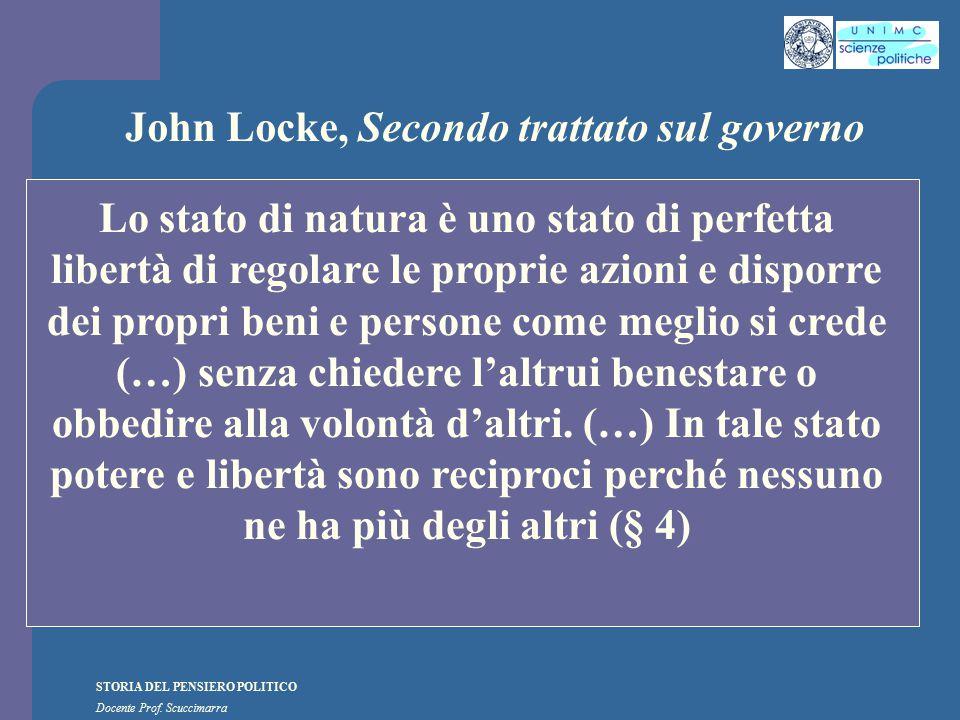 STORIA DEL PENSIERO POLITICO Docente Prof. Scuccimarra John Locke, Secondo trattato sul governo Lo stato di natura è uno stato di perfetta libertà di