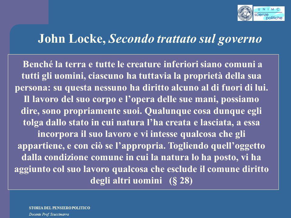 STORIA DEL PENSIERO POLITICO Docente Prof. Scuccimarra John Locke, Secondo trattato sul governo Benché la terra e tutte le creature inferiori siano co
