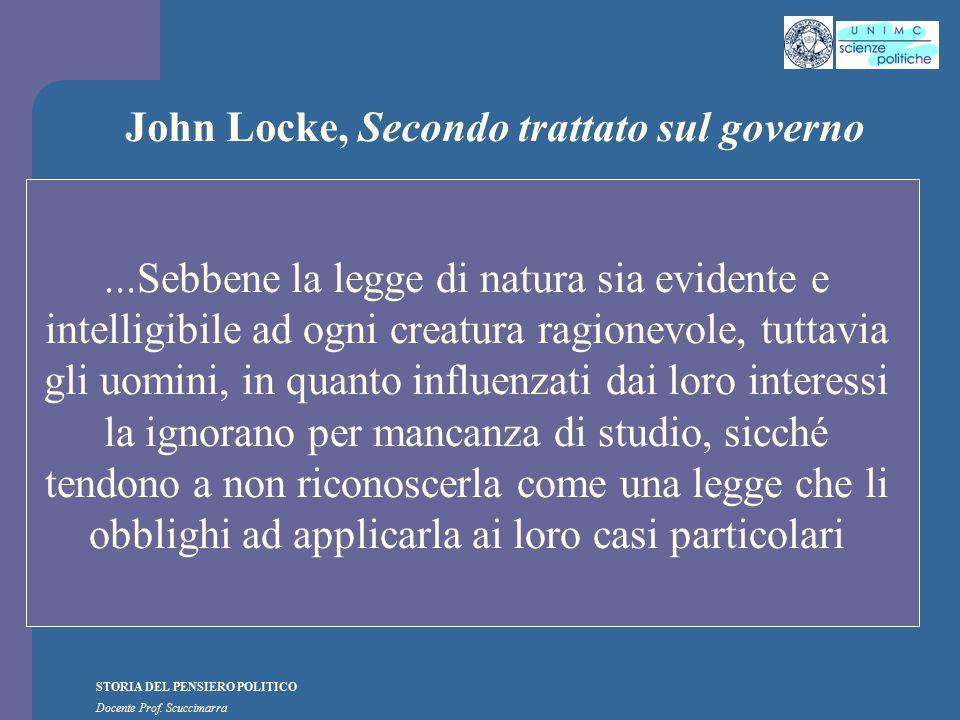 STORIA DEL PENSIERO POLITICO Docente Prof. Scuccimarra John Locke, Secondo trattato sul governo...Sebbene la legge di natura sia evidente e intelligib