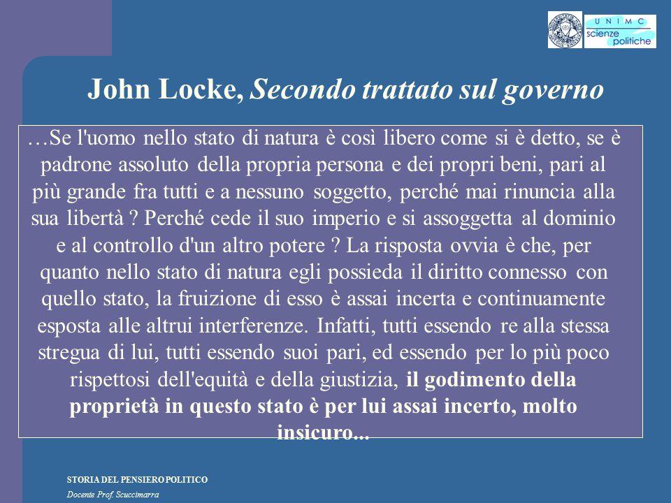 STORIA DEL PENSIERO POLITICO Docente Prof. Scuccimarra John Locke, Secondo trattato sul governo …Se l'uomo nello stato di natura è così libero come si