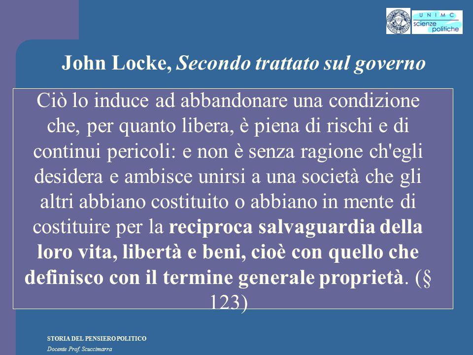 STORIA DEL PENSIERO POLITICO Docente Prof. Scuccimarra John Locke, Secondo trattato sul governo Ciò lo induce ad abbandonare una condizione che, per q