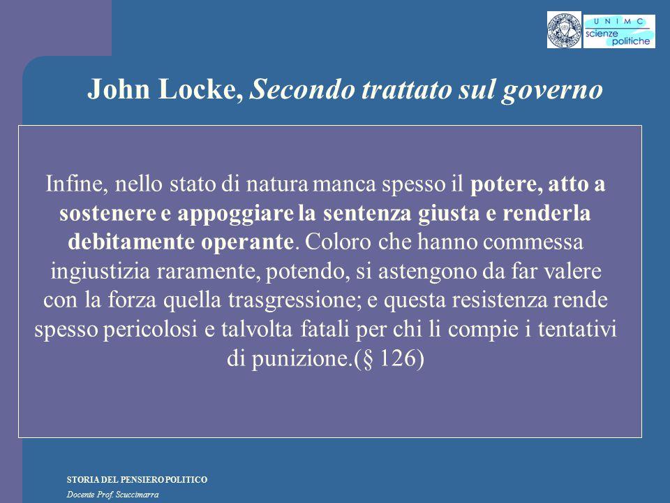 STORIA DEL PENSIERO POLITICO Docente Prof. Scuccimarra John Locke, Secondo trattato sul governo Infine, nello stato di natura manca spesso il potere,