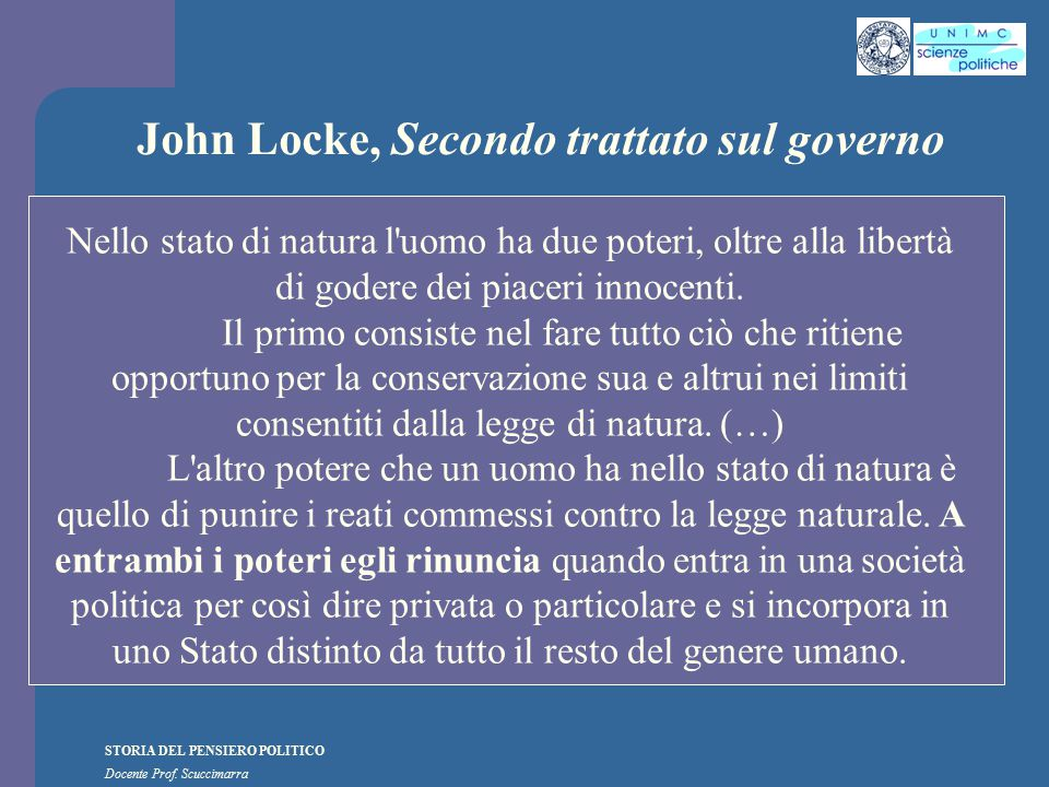 STORIA DEL PENSIERO POLITICO Docente Prof. Scuccimarra John Locke, Secondo trattato sul governo Nello stato di natura l'uomo ha due poteri, oltre alla