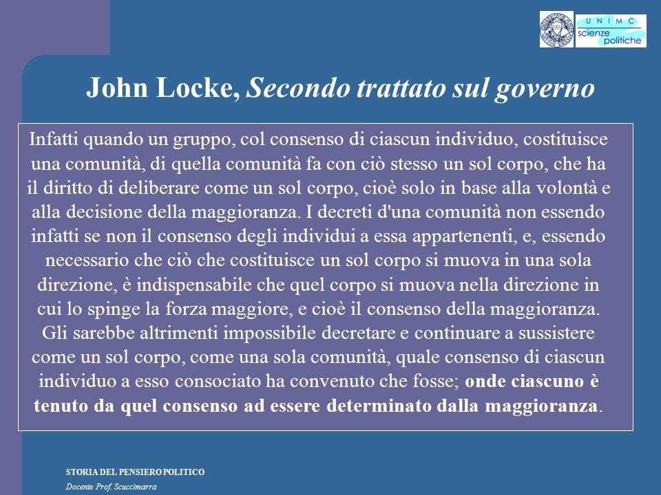 STORIA DEL PENSIERO POLITICO Docente Prof. Scuccimarra John Locke, Secondo trattato sul governo Infatti quando un gruppo, col consenso di ciascun indi