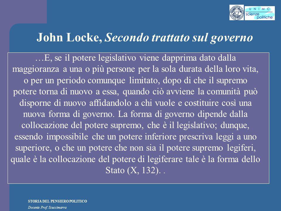 STORIA DEL PENSIERO POLITICO Docente Prof. Scuccimarra John Locke, Secondo trattato sul governo …E, se il potere legislativo viene dapprima dato dalla