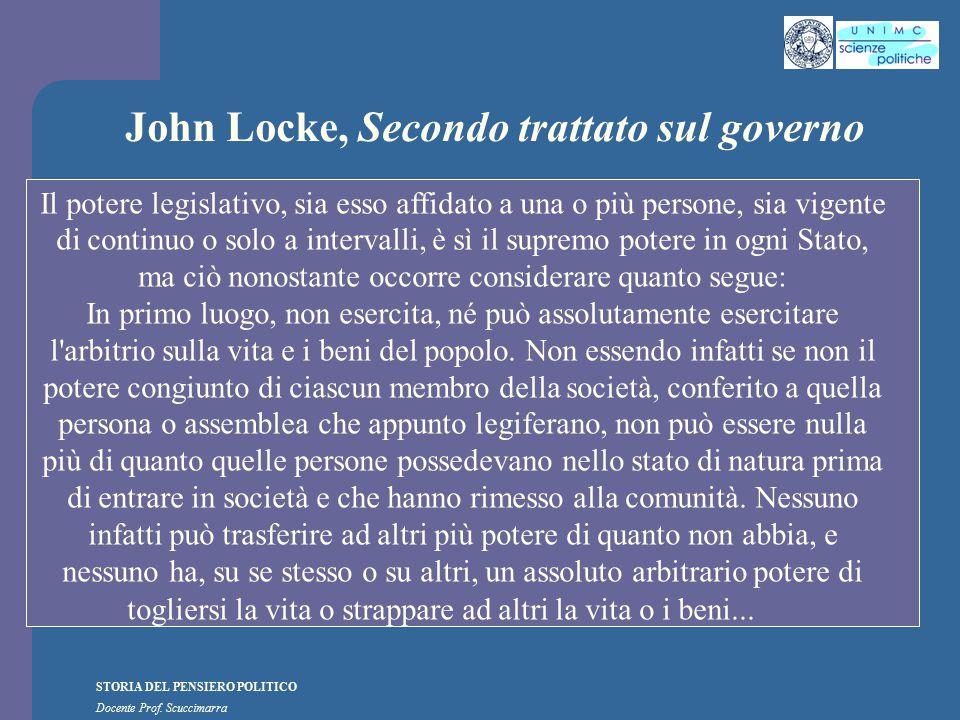 STORIA DEL PENSIERO POLITICO Docente Prof. Scuccimarra John Locke, Secondo trattato sul governo Il potere legislativo, sia esso affidato a una o più p