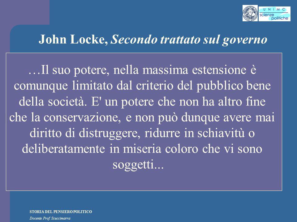STORIA DEL PENSIERO POLITICO Docente Prof. Scuccimarra John Locke, Secondo trattato sul governo …Il suo potere, nella massima estensione è comunque li