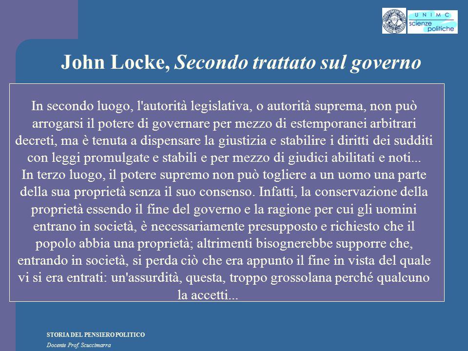 STORIA DEL PENSIERO POLITICO Docente Prof. Scuccimarra John Locke, Secondo trattato sul governo In secondo luogo, l'autorità legislativa, o autorità s