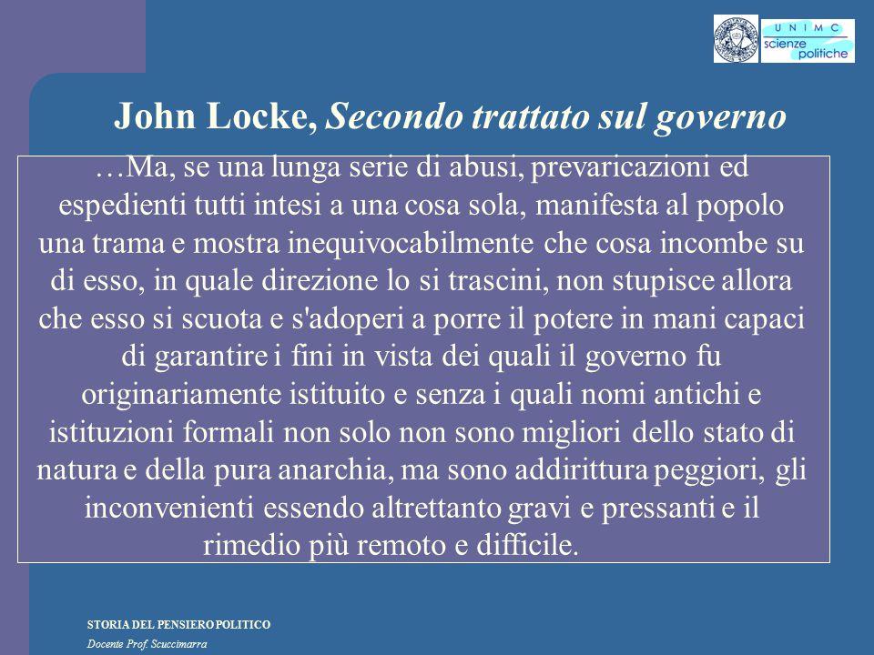 STORIA DEL PENSIERO POLITICO Docente Prof. Scuccimarra John Locke, Secondo trattato sul governo …Ma, se una lunga serie di abusi, prevaricazioni ed es