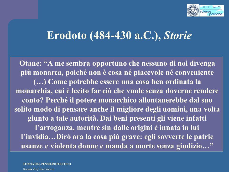 """STORIA DEL PENSIERO POLITICO Docente Prof. Scuccimarra Erodoto (484-430 a.C.), Storie Otane: """"A me sembra opportuno che nessuno di noi divenga più mon"""