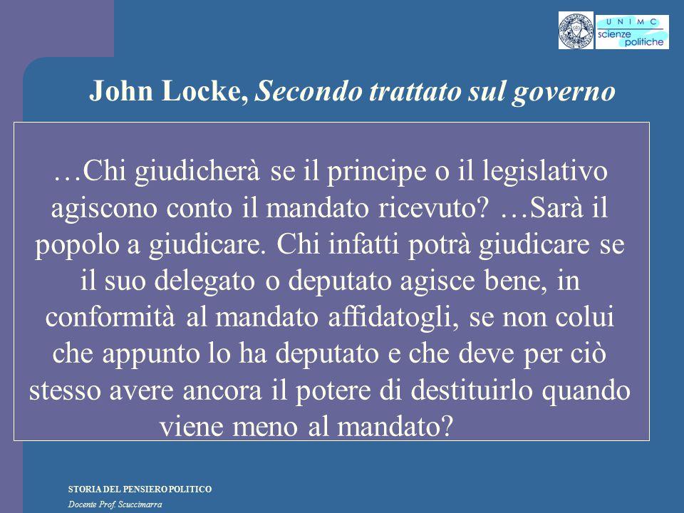 STORIA DEL PENSIERO POLITICO Docente Prof. Scuccimarra John Locke, Secondo trattato sul governo …Chi giudicherà se il principe o il legislativo agisco
