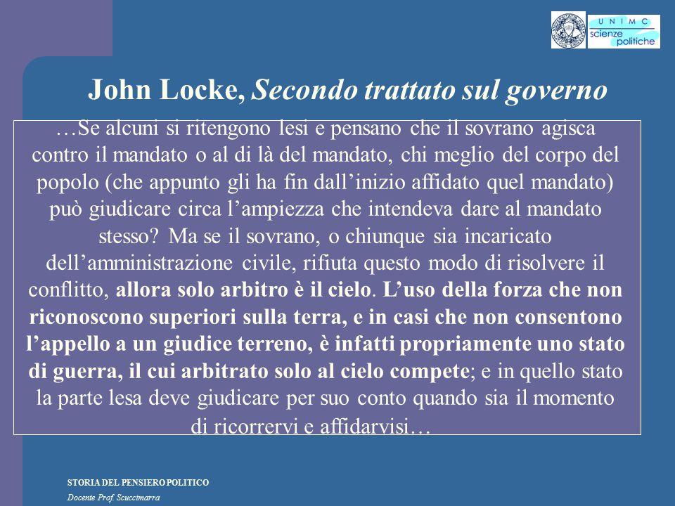 STORIA DEL PENSIERO POLITICO Docente Prof. Scuccimarra John Locke, Secondo trattato sul governo …Se alcuni si ritengono lesi e pensano che il sovrano