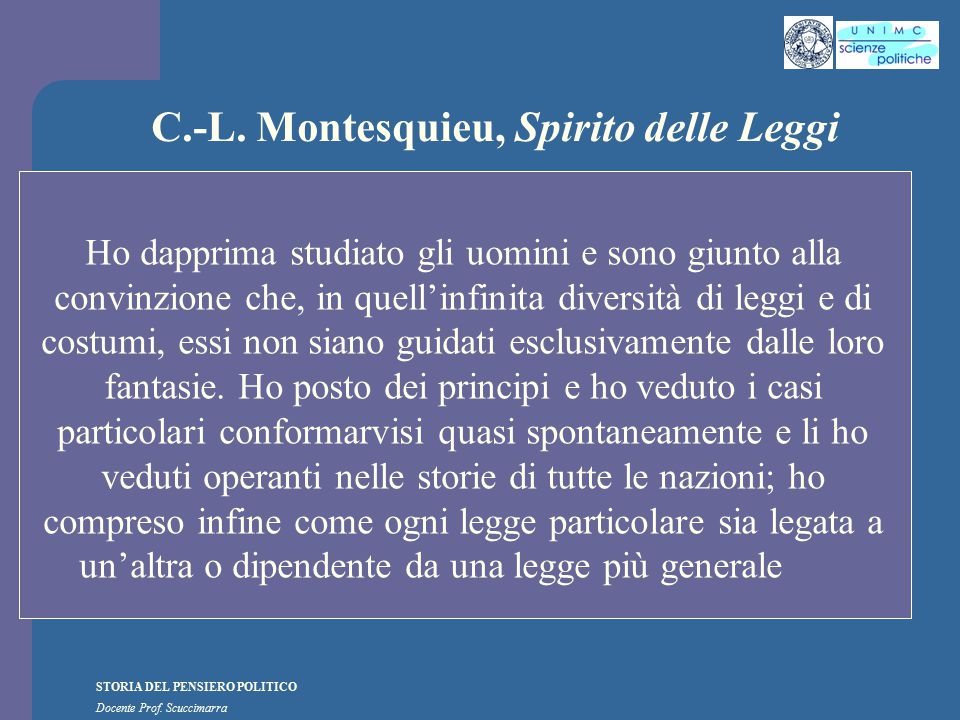 STORIA DEL PENSIERO POLITICO Docente Prof. Scuccimarra C.-L. Montesquieu, Spirito delle Leggi Ho dapprima studiato gli uomini e sono giunto alla convi