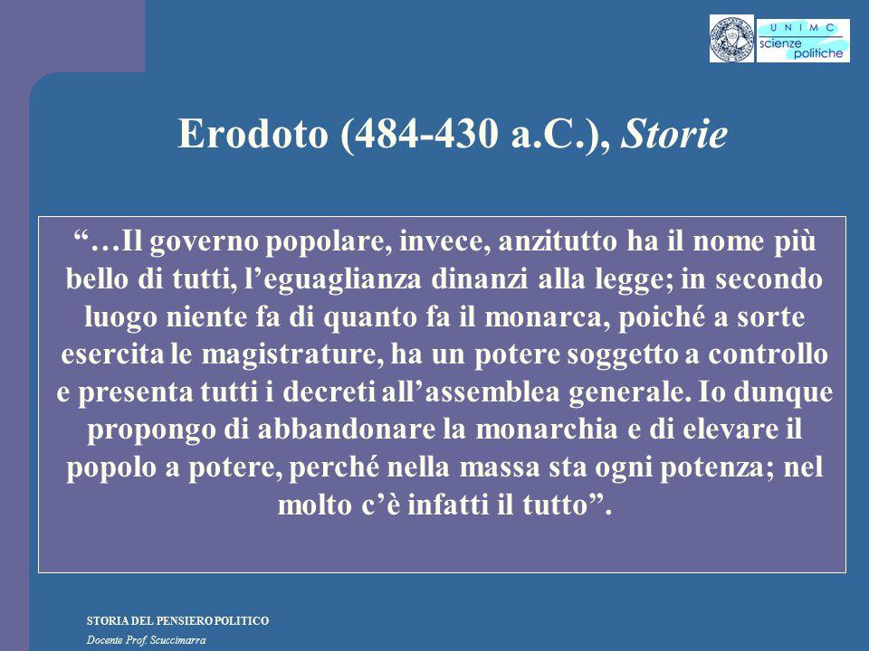 """STORIA DEL PENSIERO POLITICO Docente Prof. Scuccimarra Erodoto (484-430 a.C.), Storie """"…Il governo popolare, invece, anzitutto ha il nome più bello di"""