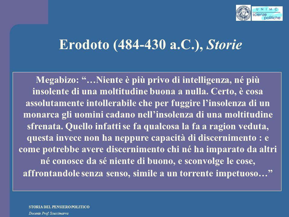 """STORIA DEL PENSIERO POLITICO Docente Prof. Scuccimarra Erodoto (484-430 a.C.), Storie Megabizo: """"…Niente è più privo di intelligenza, né più insolente"""