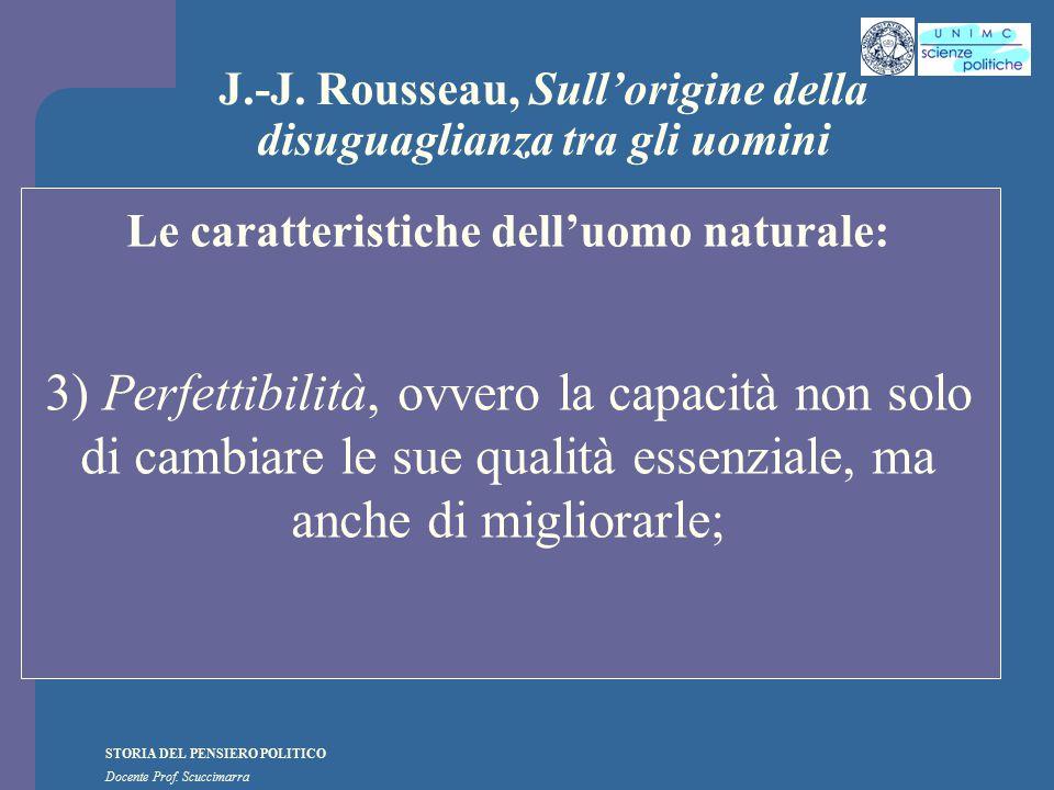 STORIA DEL PENSIERO POLITICO Docente Prof. Scuccimarra J.-J. Rousseau, Sull'origine della disuguaglianza tra gli uomini Le caratteristiche dell'uomo n