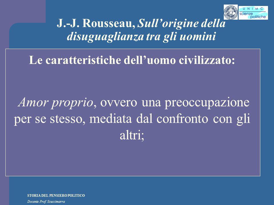 STORIA DEL PENSIERO POLITICO Docente Prof. Scuccimarra J.-J. Rousseau, Sull'origine della disuguaglianza tra gli uomini Le caratteristiche dell'uomo c