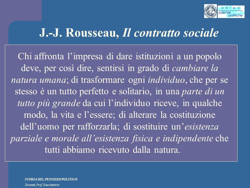 STORIA DEL PENSIERO POLITICO Docente Prof. Scuccimarra J.-J. Rousseau, Il contratto sociale Chi affronta l'impresa di dare istituzioni a un popolo dev