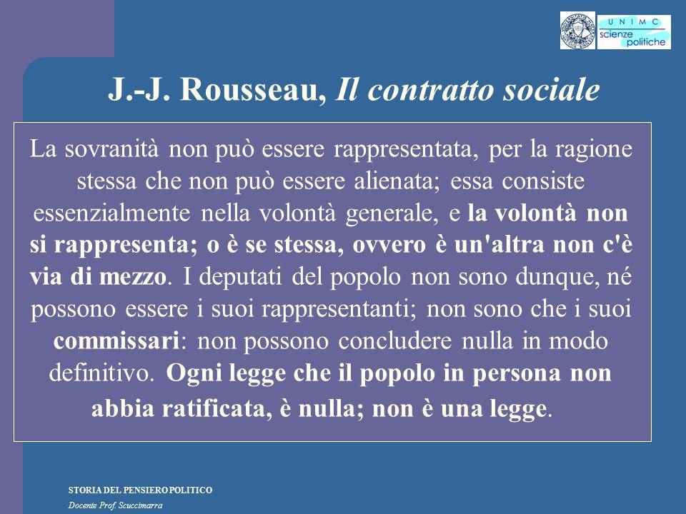 STORIA DEL PENSIERO POLITICO Docente Prof. Scuccimarra J.-J. Rousseau, Il contratto sociale La sovranità non può essere rappresentata, per la ragione