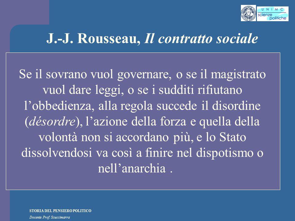 STORIA DEL PENSIERO POLITICO Docente Prof. Scuccimarra J.-J. Rousseau, Il contratto sociale Se il sovrano vuol governare, o se il magistrato vuol dare
