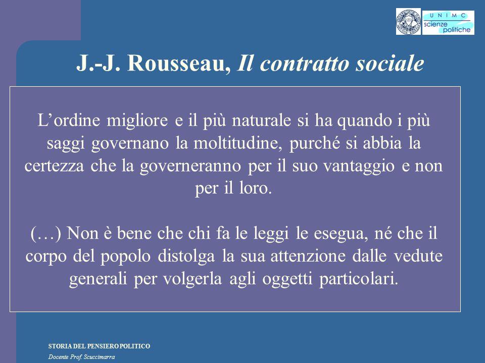 STORIA DEL PENSIERO POLITICO Docente Prof. Scuccimarra J.-J. Rousseau, Il contratto sociale L'ordine migliore e il più naturale si ha quando i più sag