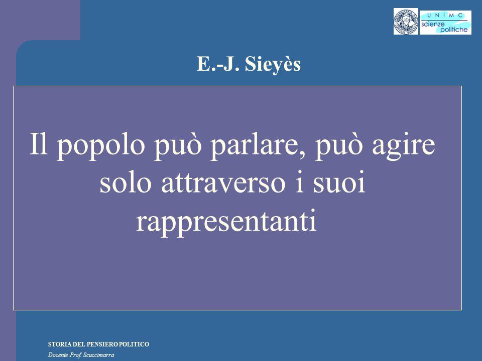 STORIA DEL PENSIERO POLITICO Docente Prof. Scuccimarra E.-J. Sieyès Il popolo può parlare, può agire solo attraverso i suoi rappresentanti